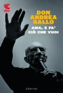 Ama e fa' ciò che vuoi Don Andrea Gallo
