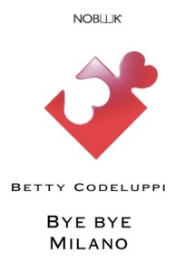 Bye Bye Milano – Betty Codeluppi